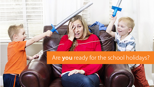 are YOU ready for the school Holidays?